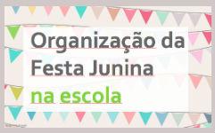 Roteiro de organização da festa junina na escola